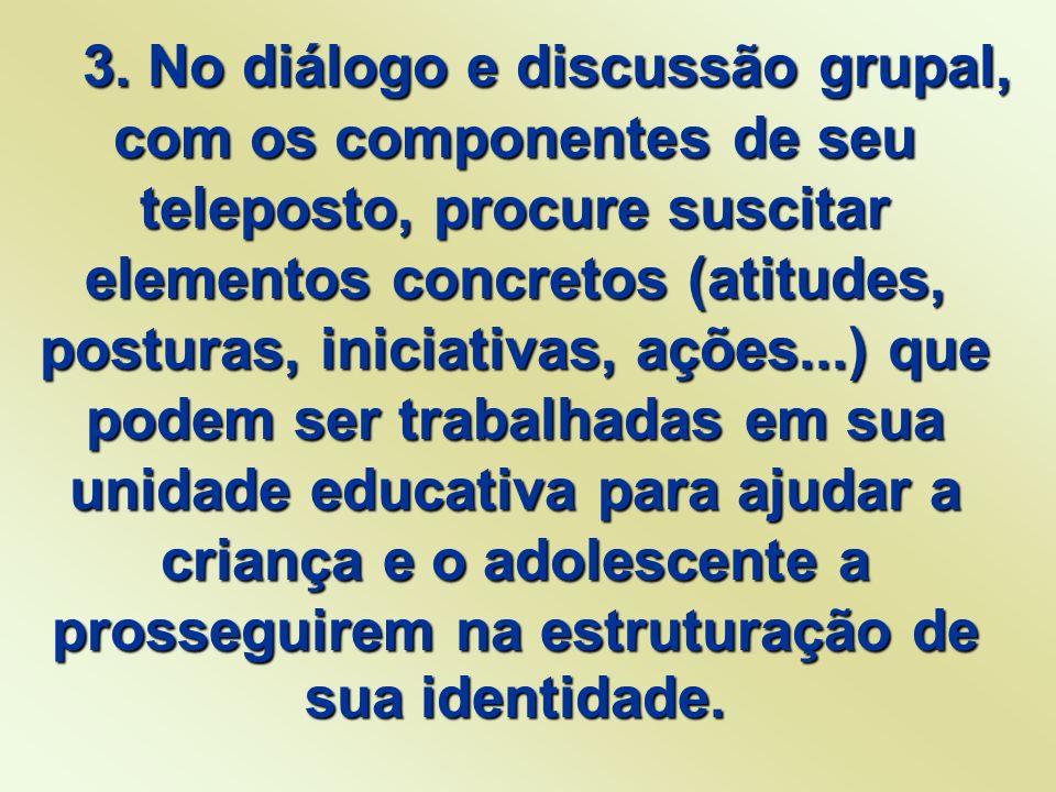 3. No diálogo e discussão grupal, com os componentes de seu teleposto, procure suscitar elementos concretos (atitudes, posturas, iniciativas, ações...