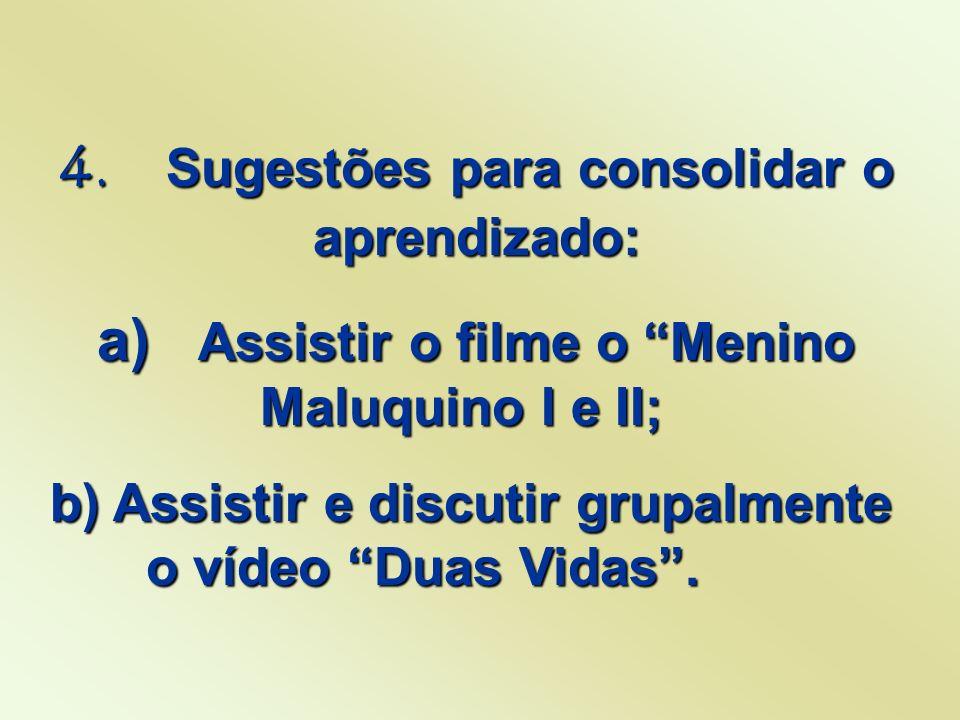 4. Sugestões para consolidar o aprendizado: a) Assistir o filme o Menino Maluquino I e II; a) Assistir o filme o Menino Maluquino I e II; b) Assistir