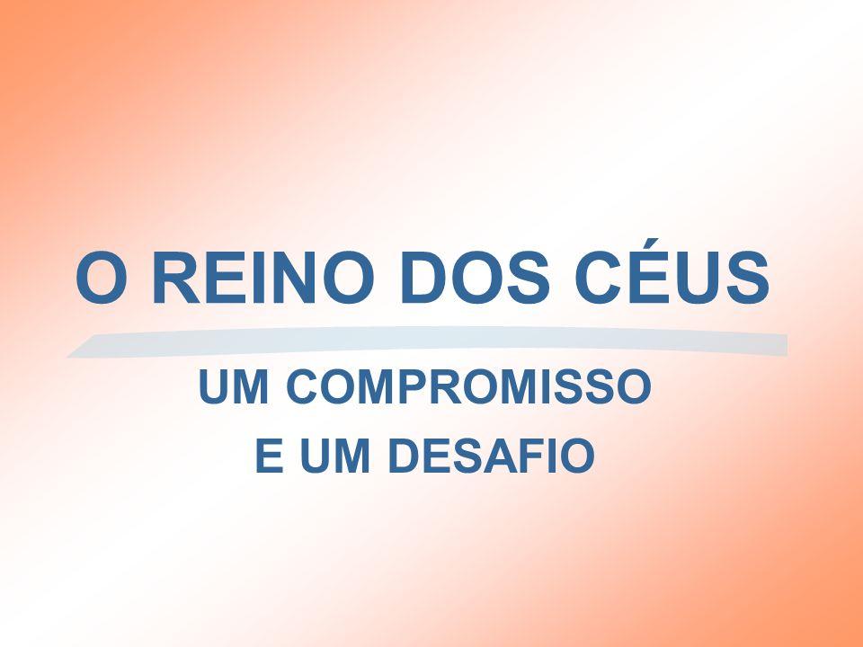 O REINO DOS CÉUS UM COMPROMISSO E UM DESAFIO