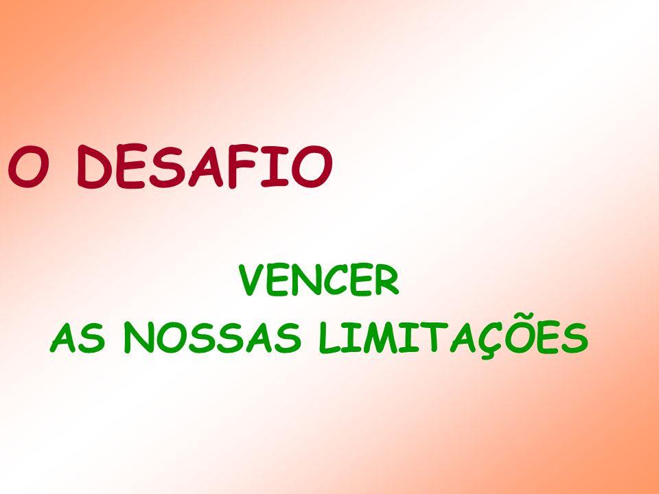 VENCER AS NOSSAS LIMITAÇÕES O DESAFIO
