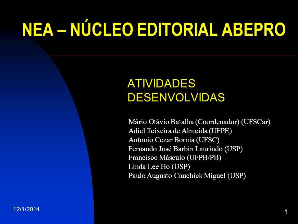12/1/2014 1 NEA – NÚCLEO EDITORIAL ABEPRO ATIVIDADES DESENVOLVIDAS Mário Otávio Batalha (Coordenador) (UFSCar) Adiel Teixeira de Almeida (UFPE) Antoni