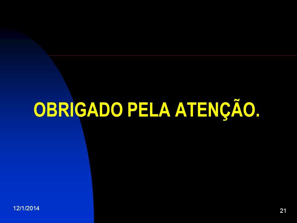 12/1/2014 21 OBRIGADO PELA ATENÇÃO.