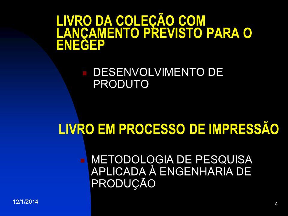 12/1/2014 4 LIVRO DA COLEÇÃO COM LANÇAMENTO PREVISTO PARA O ENEGEP DESENVOLVIMENTO DE PRODUTO LIVRO EM PROCESSO DE IMPRESSÃO METODOLOGIA DE PESQUISA A