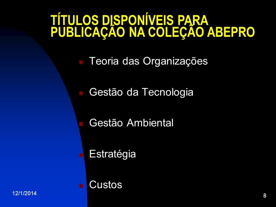 Teoria das Organizações Gestão da Tecnologia Gestão Ambiental Estratégia Custos 12/1/2014 8 TÍTULOS DISPONÍVEIS PARA PUBLICAÇÃO NA COLEÇÃO ABEPRO
