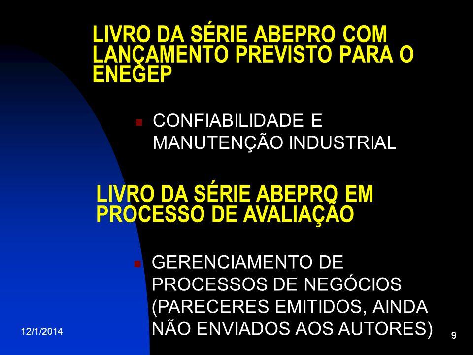 LIVRO DA SÉRIE ABEPRO COM LANÇAMENTO PREVISTO PARA O ENEGEP CONFIABILIDADE E MANUTENÇÃO INDUSTRIAL 12/1/2014 9 LIVRO DA SÉRIE ABEPRO EM PROCESSO DE AVALIAÇÃO GERENCIAMENTO DE PROCESSOS DE NEGÓCIOS (PARECERES EMITIDOS, AINDA NÃO ENVIADOS AOS AUTORES)