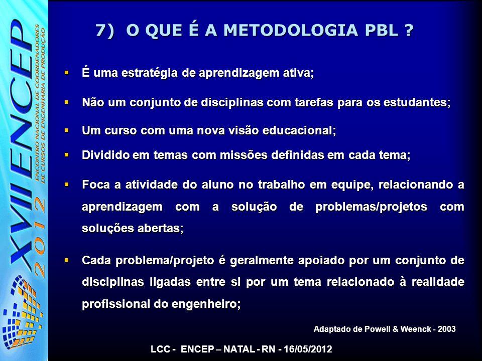 7) O QUE É A METODOLOGIA PBL ? É uma estratégia de aprendizagem ativa; É uma estratégia de aprendizagem ativa; Não um conjunto de disciplinas com tare