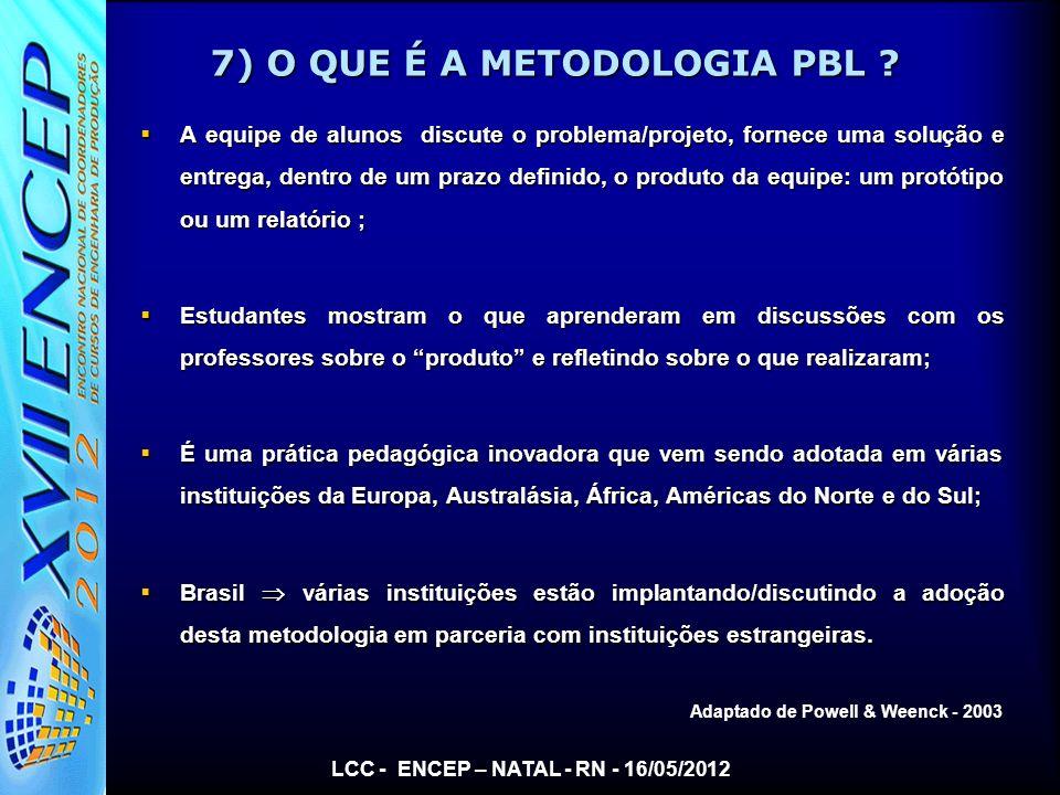 7) O QUE É A METODOLOGIA PBL ? A equipe de alunos discute o problema/projeto, fornece uma solução e entrega, dentro de um prazo definido, o produto da