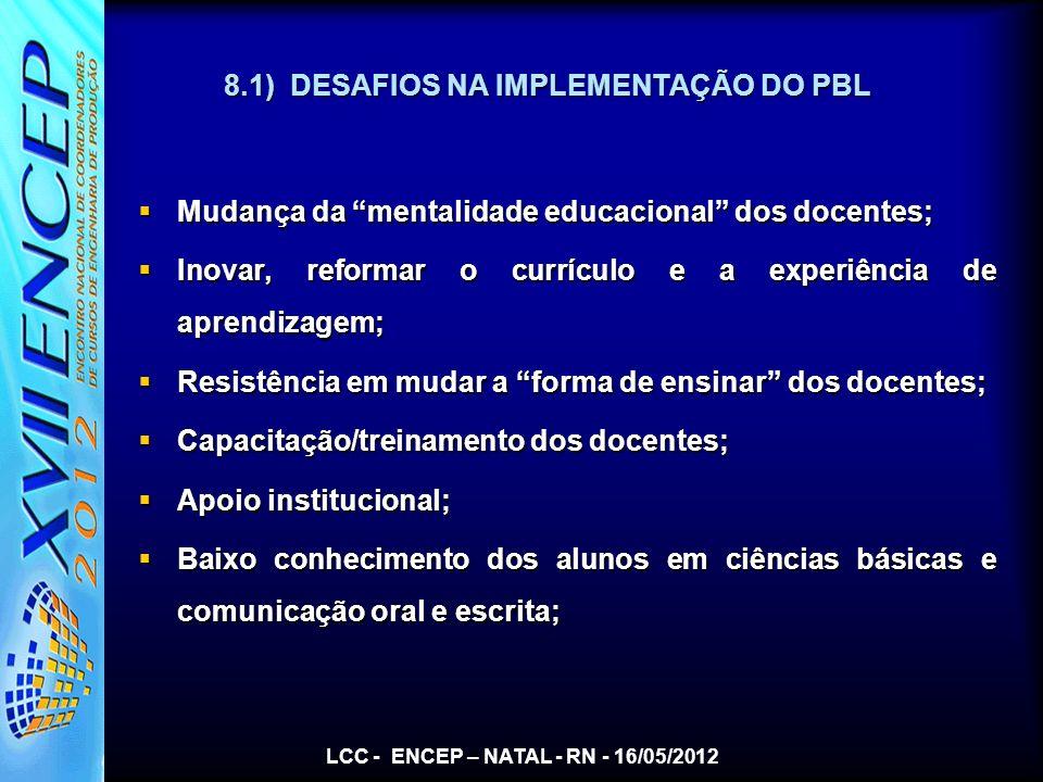 8.1) DESAFIOS NA IMPLEMENTAÇÃO DO PBL Mudança da mentalidade educacional dos docentes; Mudança da mentalidade educacional dos docentes; Inovar, reform