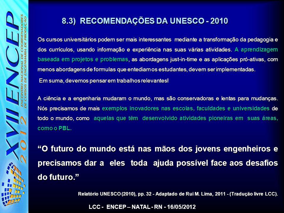 8.3) RECOMENDAÇÕES DA UNESCO - 2010 Os cursos universitários podem ser mais interessantes mediante a transformação da pedagogia e dos currículos, usan