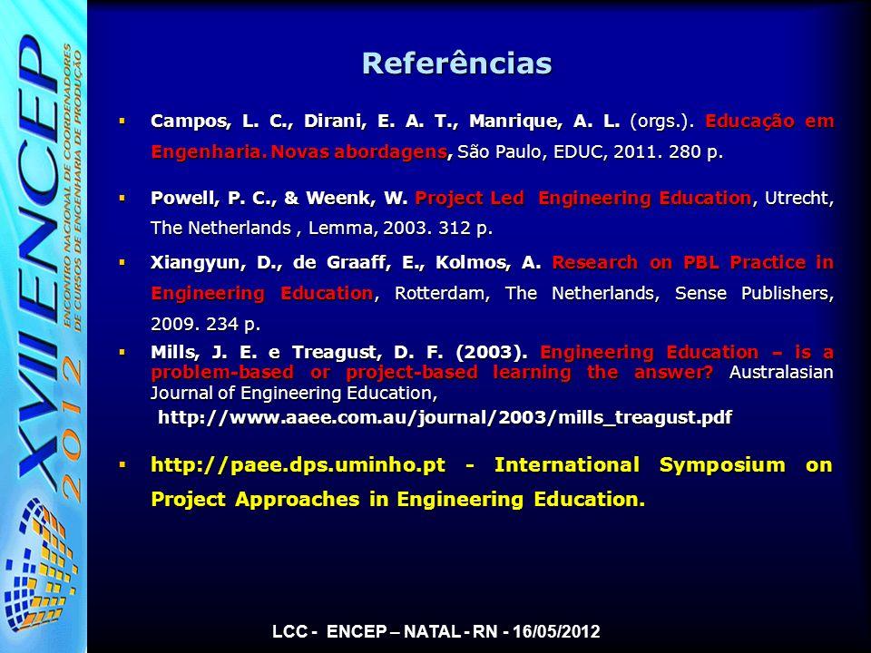 LCC - ENCEP – NATAL - RN - 16/05/2012 Referências Campos, L. C., Dirani, E. A. T., Manrique, A. L. (orgs.). Educação em Engenharia. Novas abordagens,