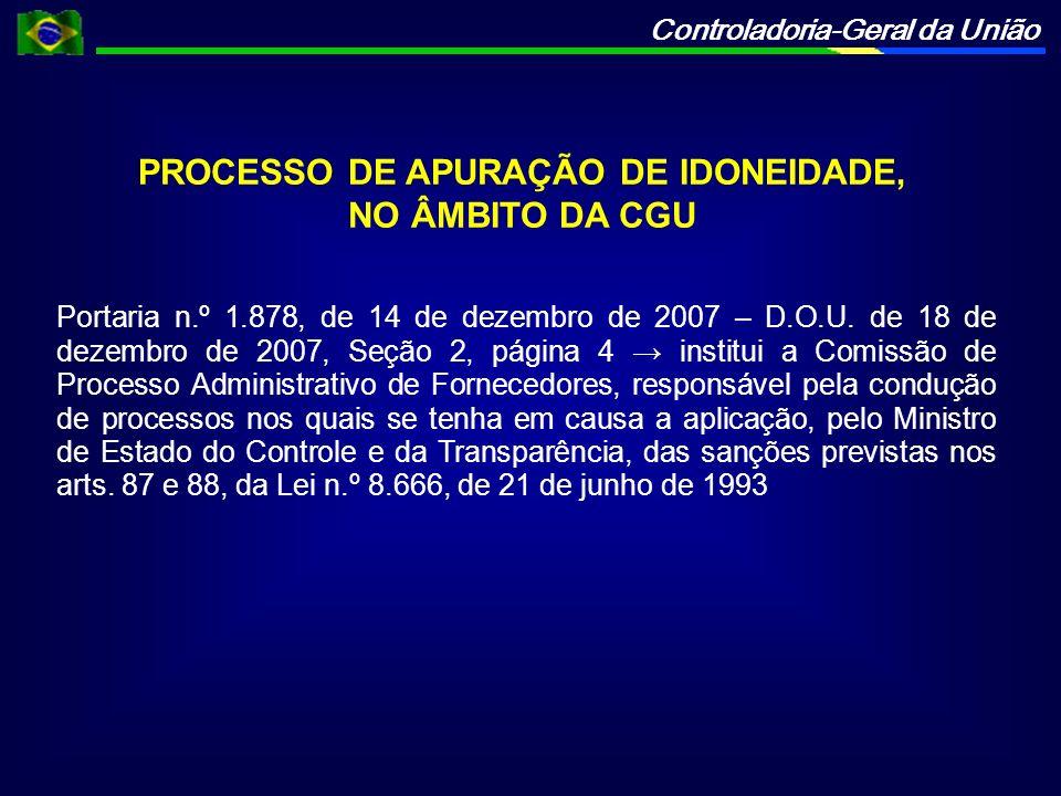Controladoria-Geral da União PROCESSO DE APURAÇÃO DE IDONEIDADE, NO ÂMBITO DA CGU Portaria n.º 1.878, de 14 de dezembro de 2007 – D.O.U.