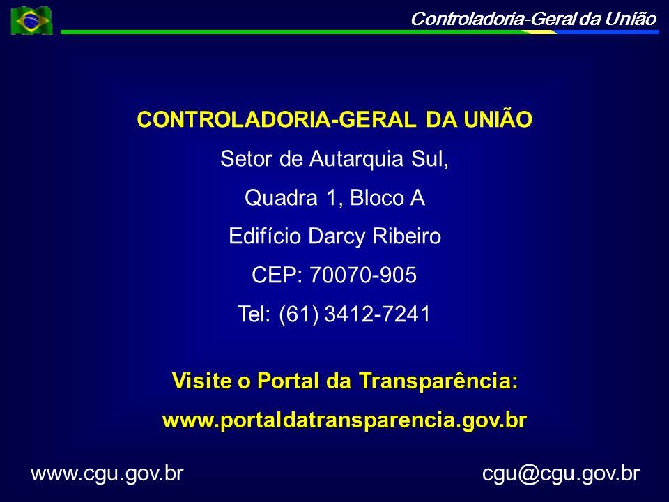 Controladoria-Geral da União CONTROLADORIA-GERAL DA UNIÃO Setor de Autarquia Sul, Quadra 1, Bloco A Edifício Darcy Ribeiro CEP: 70070-905 Tel: (61) 3412-7241 www.cgu.gov.br cgu@cgu.gov.br Visite o Portal da Transparência: www.portaldatransparencia.gov.br