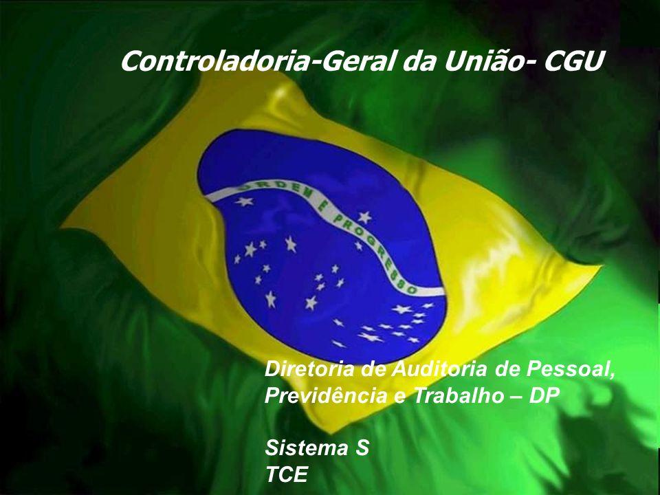 Controladoria-Geral da União Controladoria-Geral da União- CGU Diretoria de Auditoria de Pessoal, Previdência e Trabalho – DP Sistema S TCE