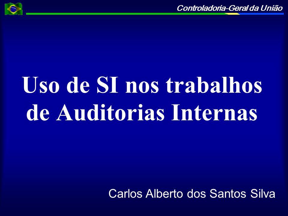 Controladoria-Geral da União Uso de SI nos trabalhos de Auditorias Internas Carlos Alberto dos Santos Silva