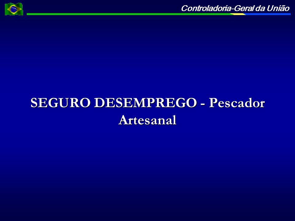 Controladoria-Geral da União SEGURO DESEMPREGO - Pescador Artesanal