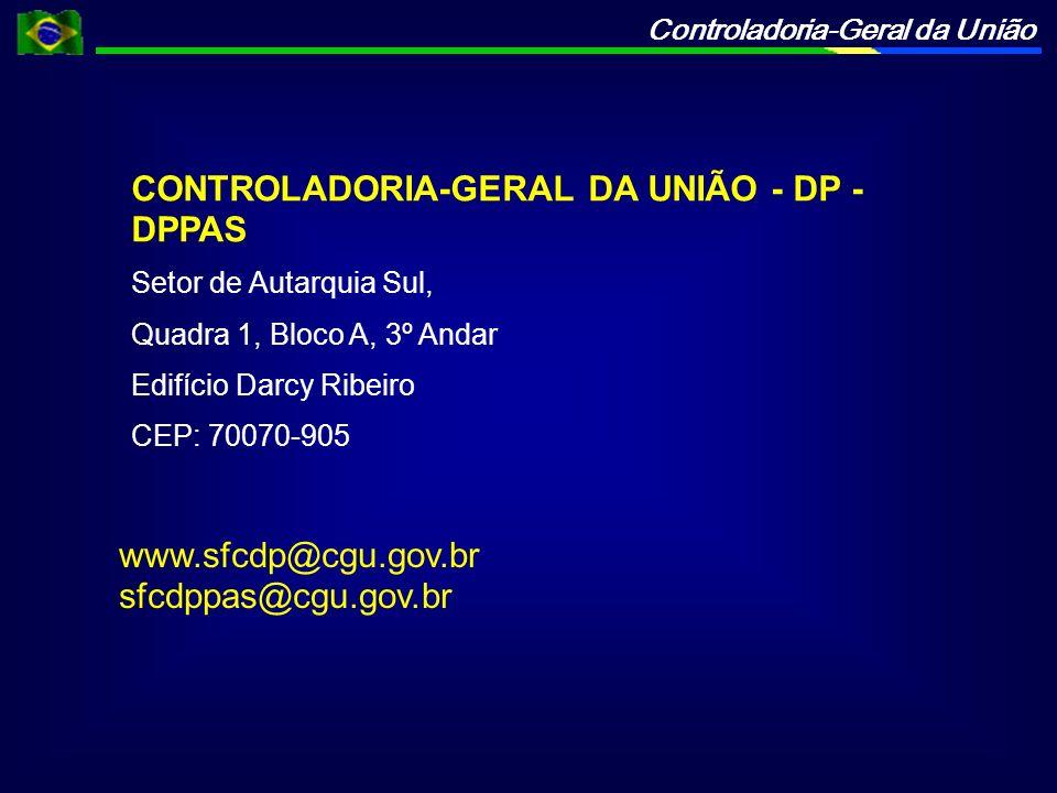 Controladoria-Geral da União CONTROLADORIA-GERAL DA UNIÃO - DP - DPPAS Setor de Autarquia Sul, Quadra 1, Bloco A, 3º Andar Edifício Darcy Ribeiro CEP: