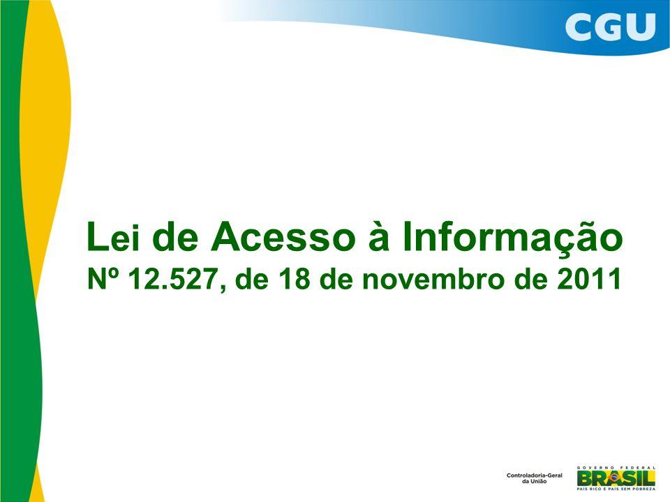 L ei de Acesso à Informação Nº 12.527, de 18 de novembro de 2011