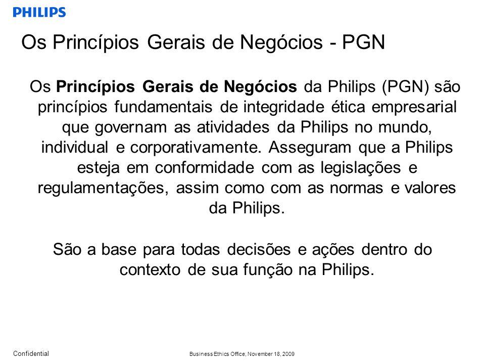 Confidential Business Ethics Office, November 18, 2009 Os Princípios Gerais de Negócios da Philips (PGN) são princípios fundamentais de integridade ética empresarial que governam as atividades da Philips no mundo, individual e corporativamente.