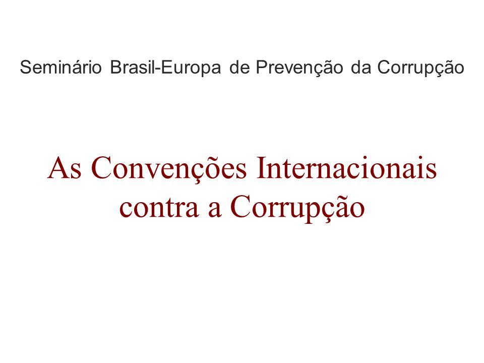 Seminário Brasil-Europa de Prevenção da Corrupção As Convenções Internacionais contra a Corrupção
