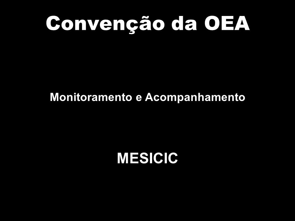 Convenção da OEA Monitoramento e Acompanhamento MESICIC