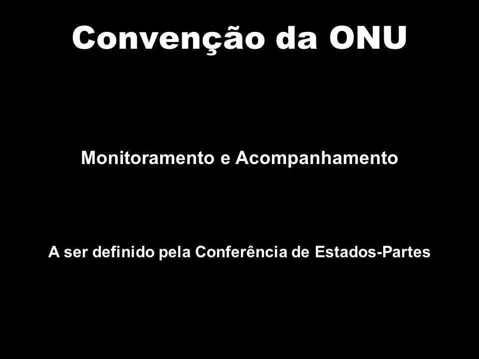 Convenção da ONU Monitoramento e Acompanhamento A ser definido pela Conferência de Estados-Partes