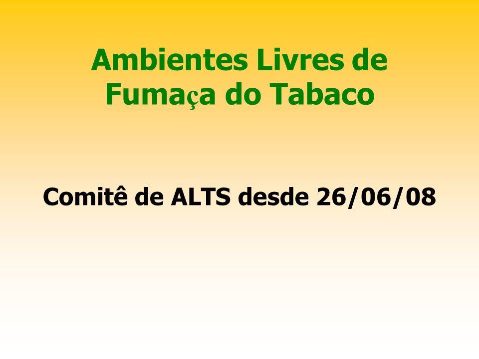 Ambientes Livres de Fuma ç a do Tabaco Comitê de ALTS desde 26/06/08