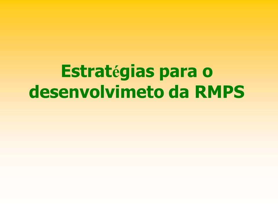 Estrat é gias para o desenvolvimeto da RMPS