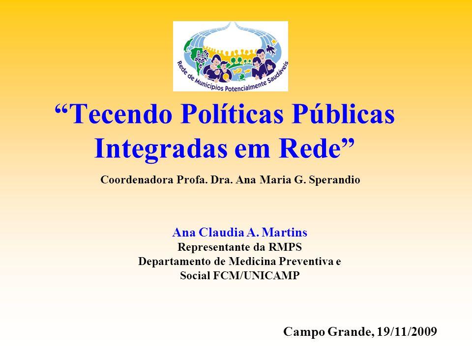 Tecendo Políticas Públicas Integradas em Rede Coordenadora Profa. Dra. Ana Maria G. Sperandio Ana Claudia A. Martins Representante da RMPS Departament