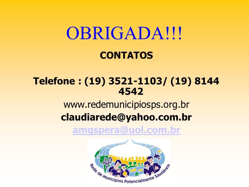 OBRIGADA!!! CONTATOS Telefone : (19) 3521-1103/ (19) 8144 4542 www.redemunicipiosps.org.br claudiarede@yahoo.com.br amgspera@uol.com.br