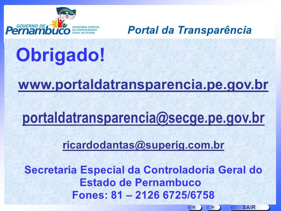Portal da Transparência Obrigado! www.portaldatransparencia.pe.gov.br portaldatransparencia@secge.pe.gov.br ricardodantas@superig.com.br Secretaria Es