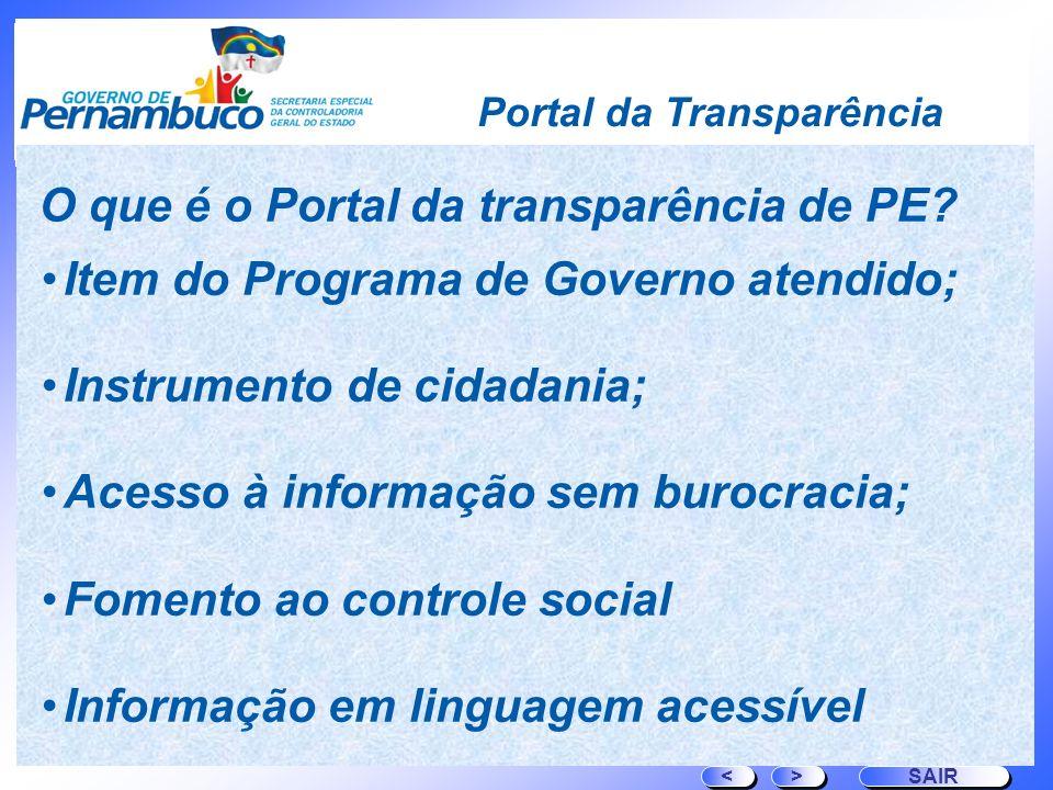 Portal da Transparência Item do Programa de Governo atendido; Instrumento de cidadania; Acesso à informação sem burocracia; Fomento ao controle social