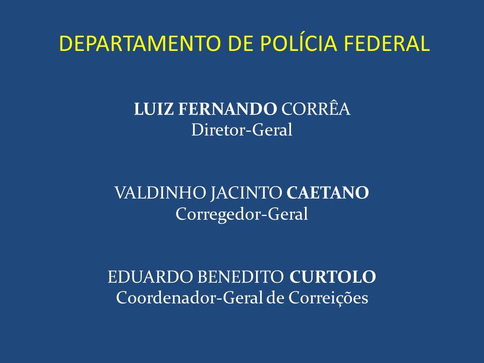 DEPARTAMENTO DE POLÍCIA FEDERAL LUIZ FERNANDO CORRÊA Diretor-Geral VALDINHO JACINTO CAETANO Corregedor-Geral EDUARDO BENEDITO CURTOLO Coordenador-Gera
