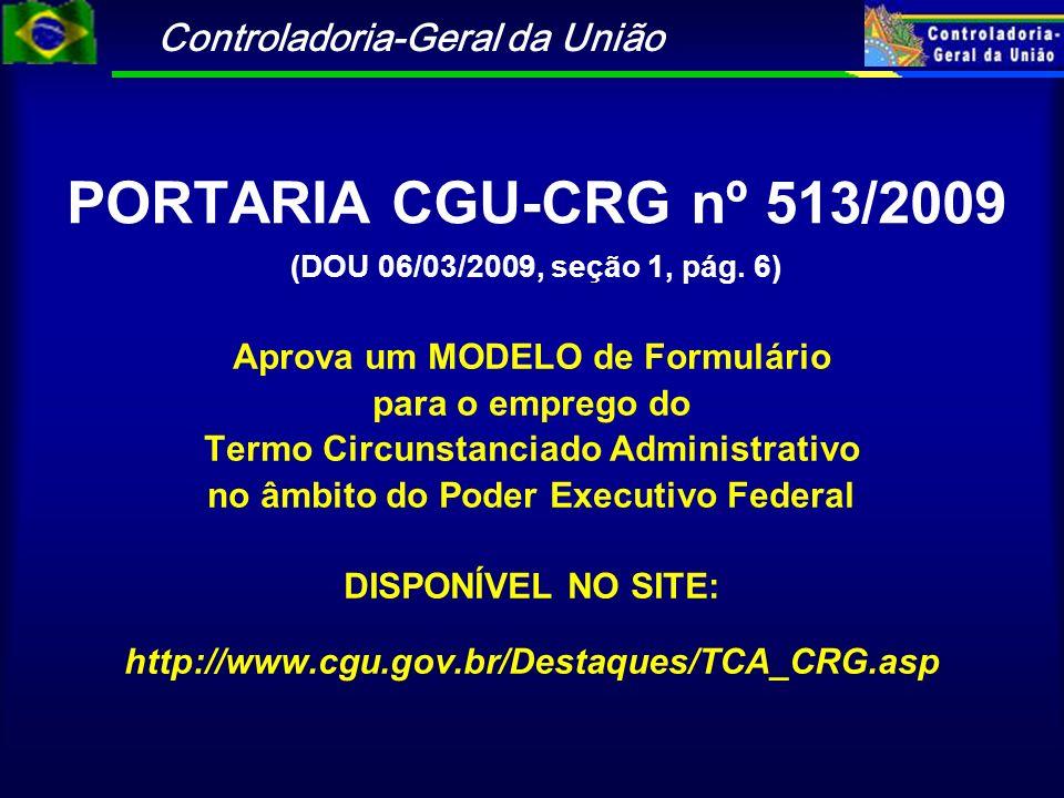 Controladoria-Geral da União PORTARIA CGU-CRG nº 513/2009 (DOU 06/03/2009, seção 1, pág. 6) Aprova um MODELO de Formulário para o emprego do Termo Cir