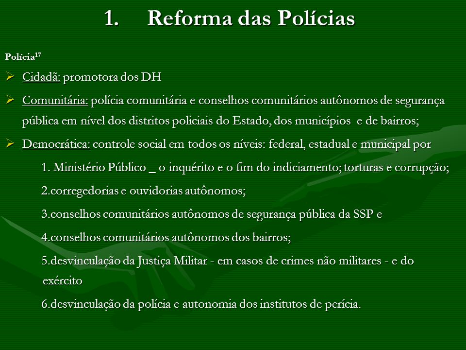 1.Reforma das Polícias Polícia 17 Cidadã: promotora dos DH Cidadã: promotora dos DH Comunitária: polícia comunitária e conselhos comunitários autônomo