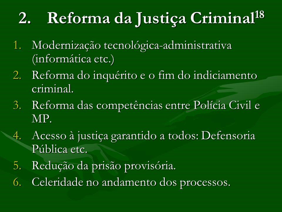 2.Reforma da Justiça Criminal 18 1.Modernização tecnológica-administrativa (informática etc.) 2.Reforma do inquérito e o fim do indiciamento criminal.