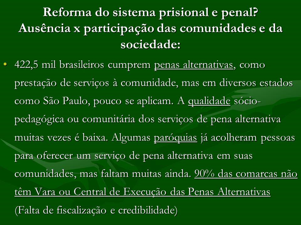 Reforma do sistema prisional e penal? Ausência x participação das comunidades e da sociedade: 422,5 mil brasileiros cumprem penas alternativas, como p