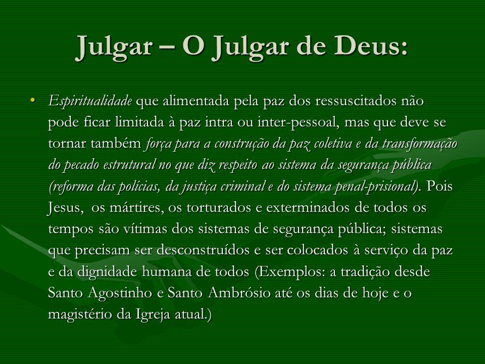 Julgar – O Julgar de Deus: Espiritualidade que alimentada pela paz dos ressuscitados não pode ficar limitada à paz intra ou inter-pessoal, mas que dev