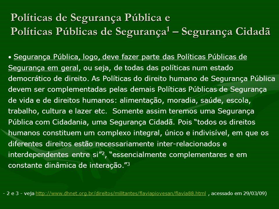 Políticas de Segurança Pública e Políticas Públicas de Segurança 1 – Segurança Cidadã Segurança Pública, logo, deve fazer parte das Políticas Públicas