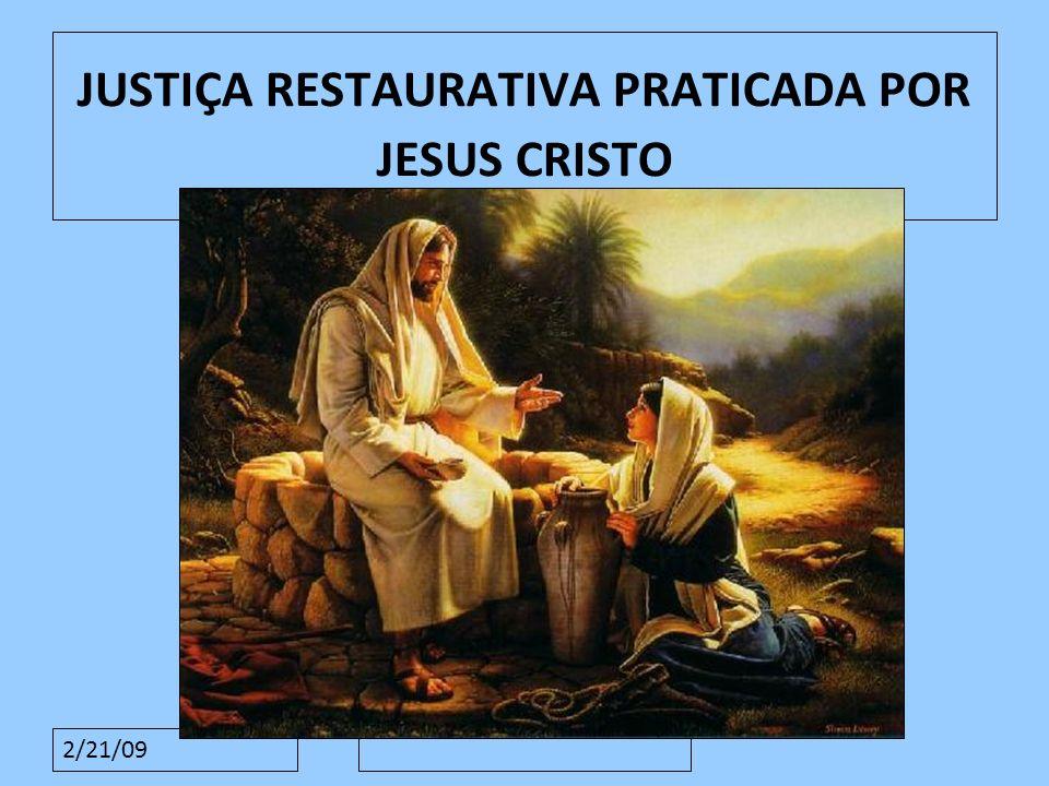 2/21/09 JUSTIÇA RESTAURATIVA PRATICADA POR JESUS CRISTO