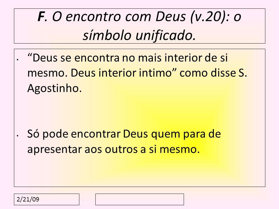 2/21/09 F. O encontro com Deus (v.20): o símbolo unificado. Deus se encontra no mais interior de si mesmo. Deus interior intimo como disse S. Agostinh
