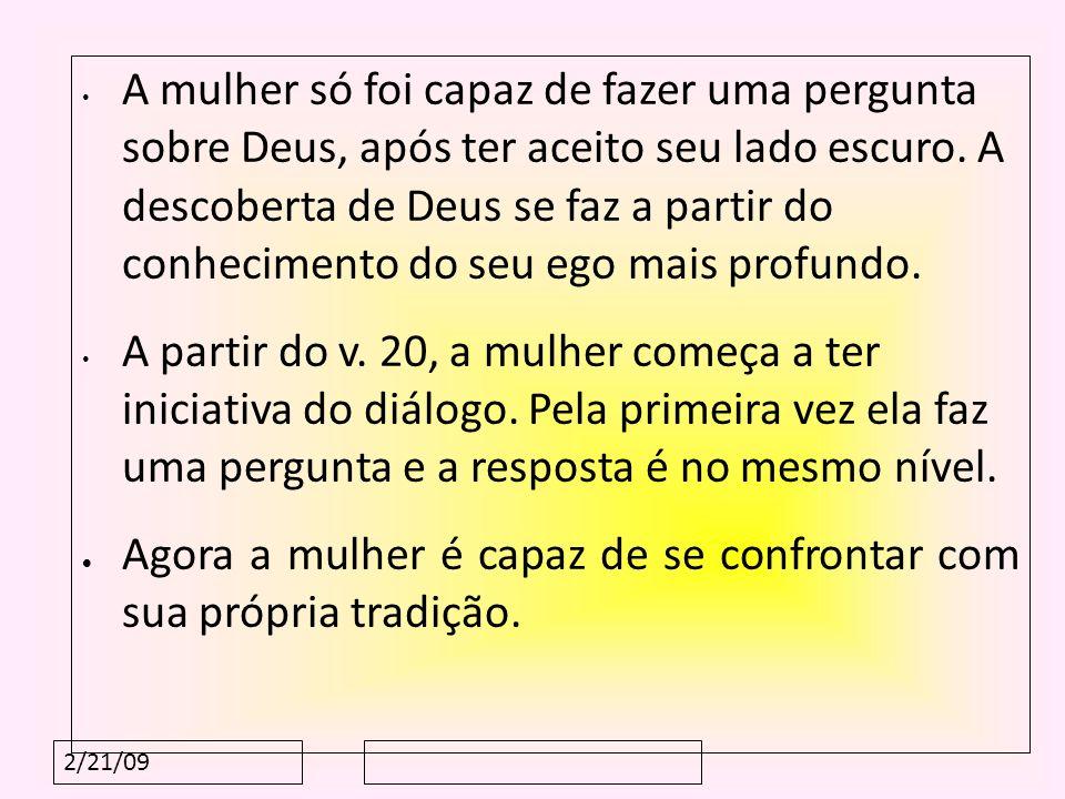 2/21/09 A mulher só foi capaz de fazer uma pergunta sobre Deus, após ter aceito seu lado escuro. A descoberta de Deus se faz a partir do conhecimento