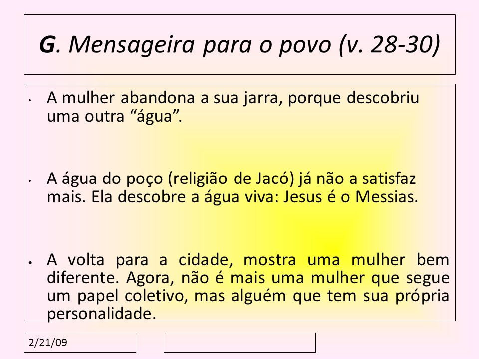 2/21/09 G. Mensageira para o povo (v. 28-30) A mulher abandona a sua jarra, porque descobriu uma outra água. A água do poço (religião de Jacó) já não