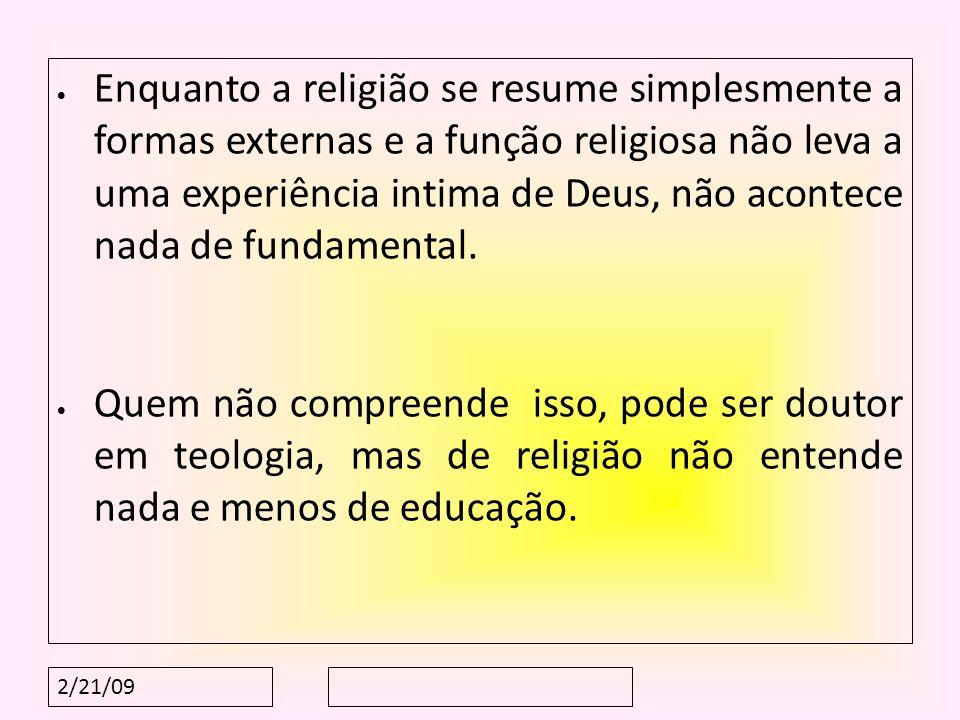 2/21/09 Enquanto a religião se resume simplesmente a formas externas e a função religiosa não leva a uma experiência intima de Deus, não acontece nada