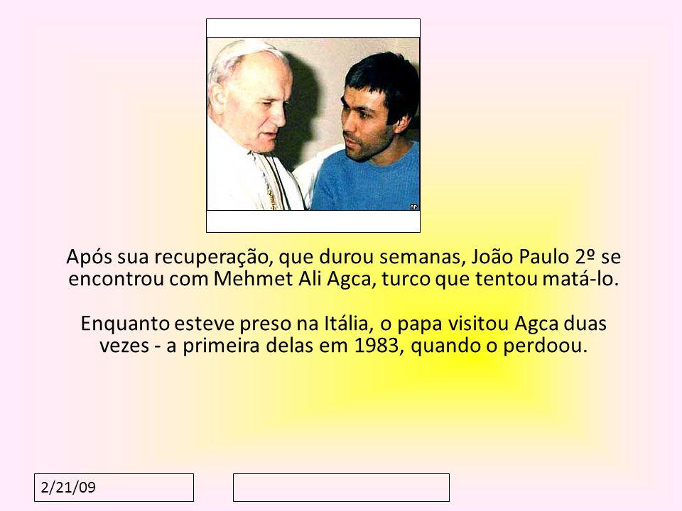 2/21/09 Após sua recuperação, que durou semanas, João Paulo 2º se encontrou com Mehmet Ali Agca, turco que tentou matá-lo. Enquanto esteve preso na It
