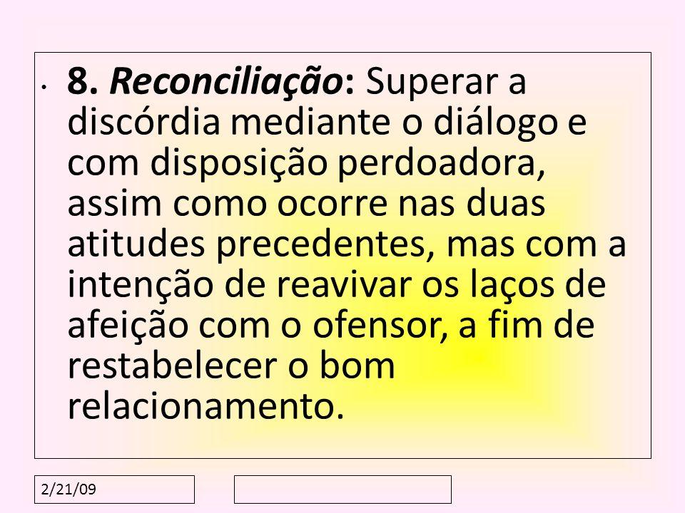 2/21/09 8. Reconciliação: Superar a discórdia mediante o diálogo e com disposição perdoadora, assim como ocorre nas duas atitudes precedentes, mas com