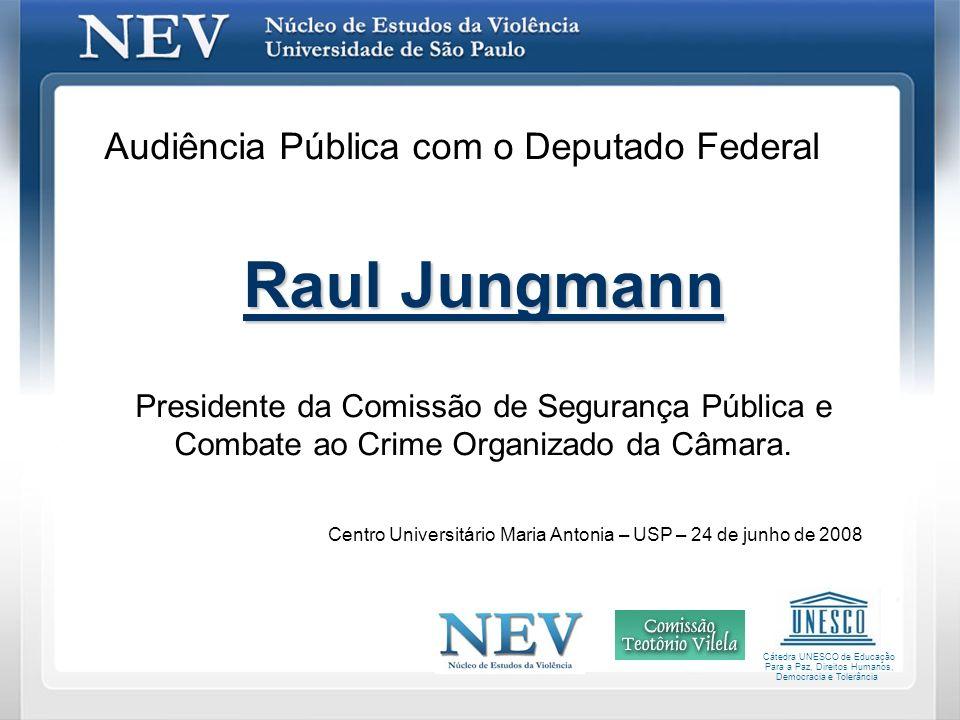 Audiência Pública com o Deputado Federal Raul Jungmann Presidente da Comissão de Segurança Pública e Combate ao Crime Organizado da Câmara. Centro Uni