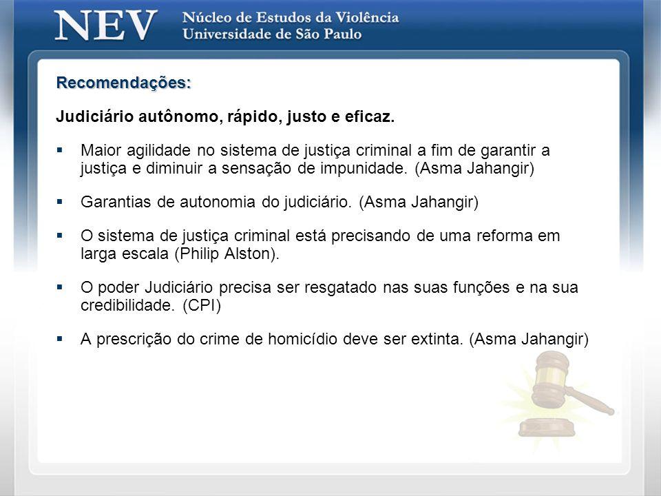 Recomendações: Judiciário autônomo, rápido, justo e eficaz. Maior agilidade no sistema de justiça criminal a fim de garantir a justiça e diminuir a se