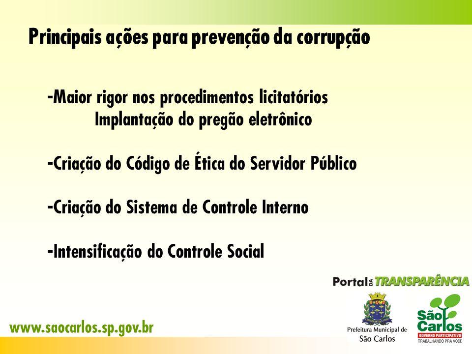 Principais ações para prevenção da corrupção - Maior rigor nos procedimentos licitatórios Implantação do pregão eletrônico - Criação do Código de Étic
