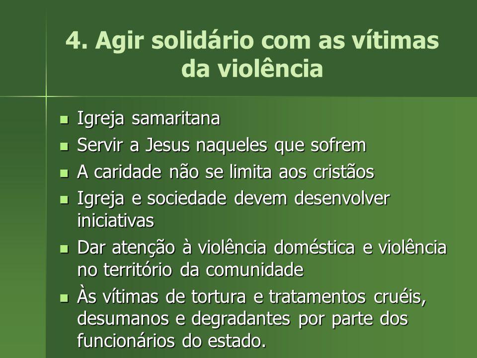 4. Agir solidário com as vítimas da violência Igreja samaritana Igreja samaritana Servir a Jesus naqueles que sofrem Servir a Jesus naqueles que sofre