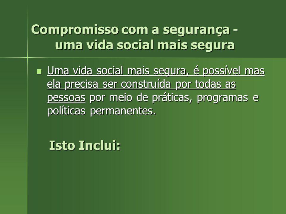 Compromisso com a segurança - uma vida social mais segura Uma vida social mais segura, é possível mas ela precisa ser construída por todas as pessoas